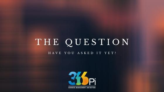 THE QUESTION YOUR BUSINESS SHOULD ASK 366Pi