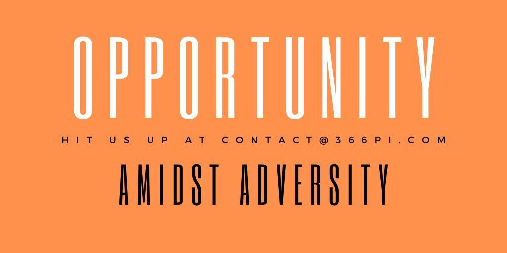 Opportunity amidst adversity 366Pi